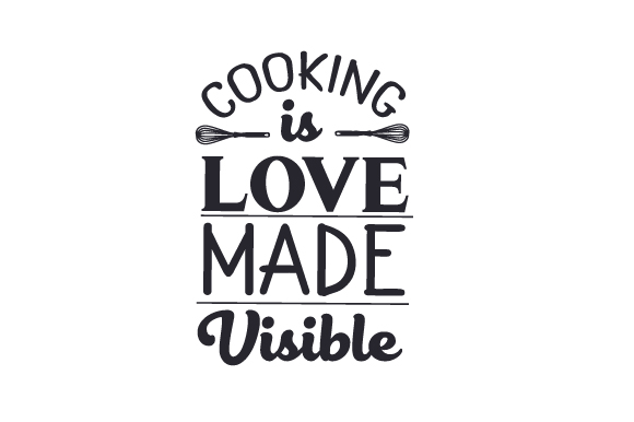 Cooking Is Love Made Visible Svg Cut File By Creative