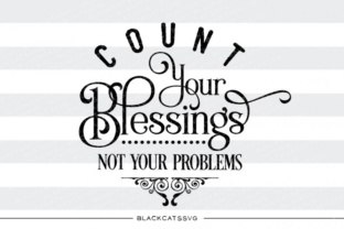 Download Free Count Your Blessings Not Your Problems Svg Graphic By for Cricut Explore, Silhouette and other cutting machines.