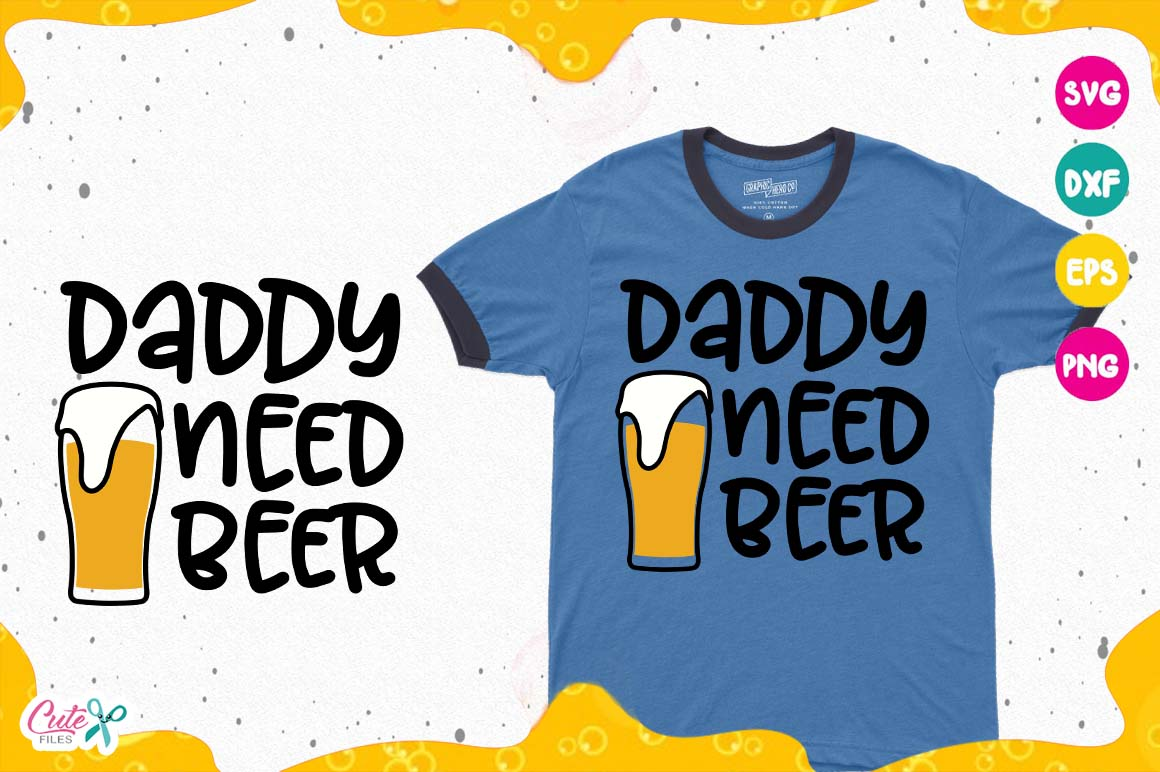 Download Free Daddy Need Beer Sayings Beer Humor Svg Graphic By Cute Files for Cricut Explore, Silhouette and other cutting machines.