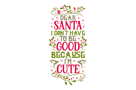 Download Free Dear Santa I Don T Have To Be Good Because I M Cute Svg Cut File for Cricut Explore, Silhouette and other cutting machines.