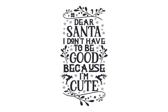 Download Free Dear Santa I Don T Have To Be Good Because I M Cute Svg for Cricut Explore, Silhouette and other cutting machines.