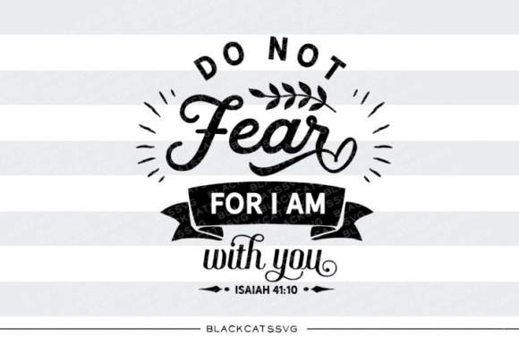 Do Not Fear for I Am with You SVG Graphic Crafts By BlackCatsMedia