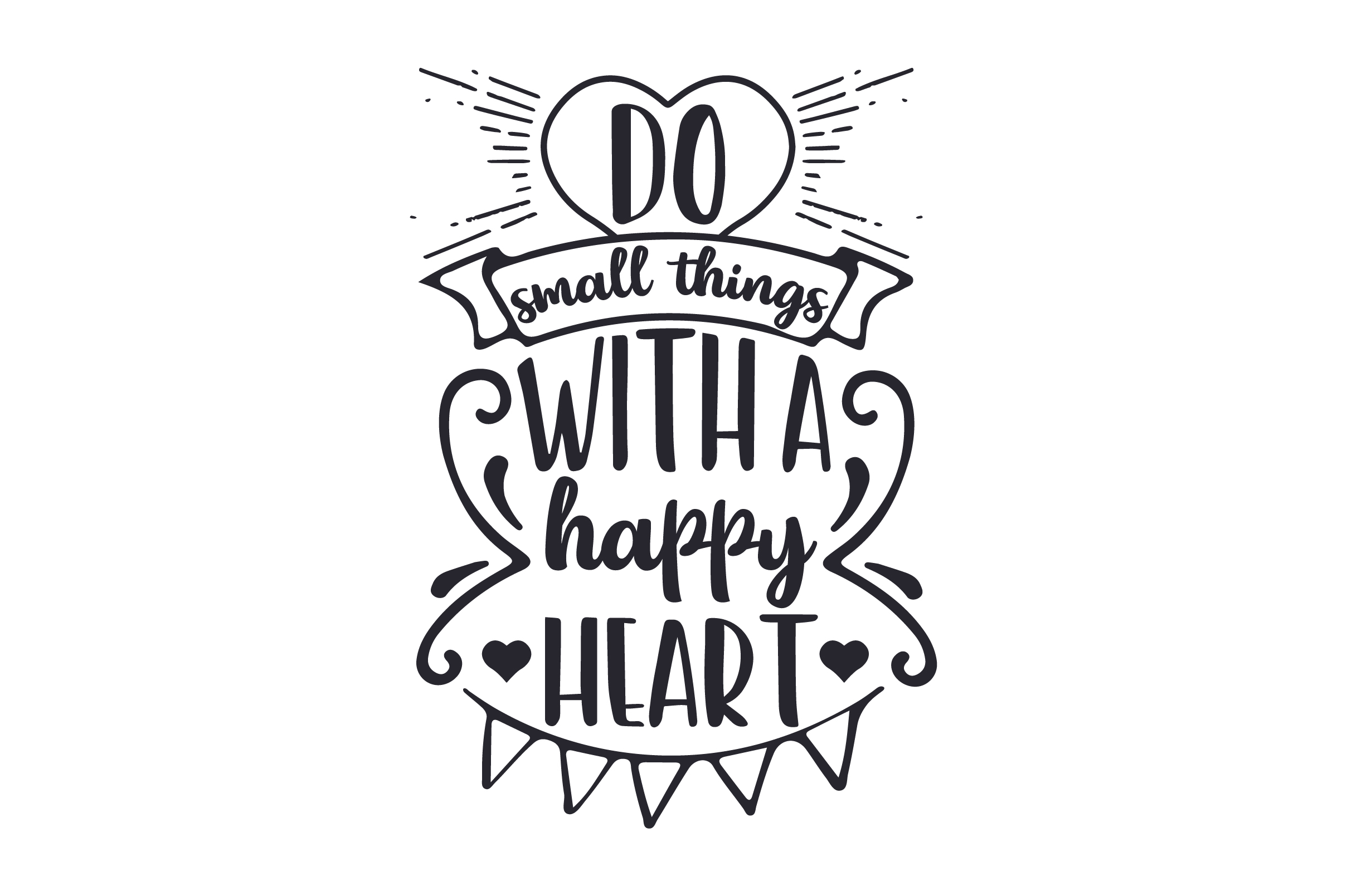 Download Free Do Small Things With A Happy Heart Svg Cut File By Creative for Cricut Explore, Silhouette and other cutting machines.