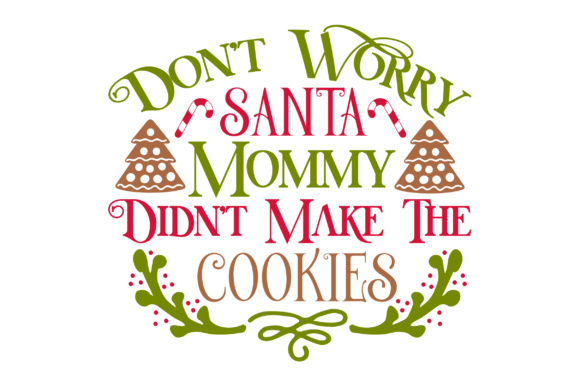 Don't Worry Santa, Mommy Didn't Make the Cookies Christmas Craft Cut File By Creative Fabrica Crafts - Image 1