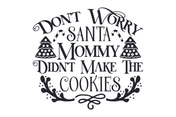 Don't Worry Santa, Mommy Didn't Make the Cookies Christmas Craft Cut File By Creative Fabrica Crafts - Image 2