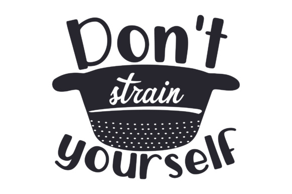Don't Strain Yourself Kitchen Craft Cut File By Creative Fabrica Crafts - Image 1
