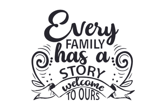 Every Family Has a Story, Welcome to Ours Craft Design By Creative Fabrica Crafts Image 1
