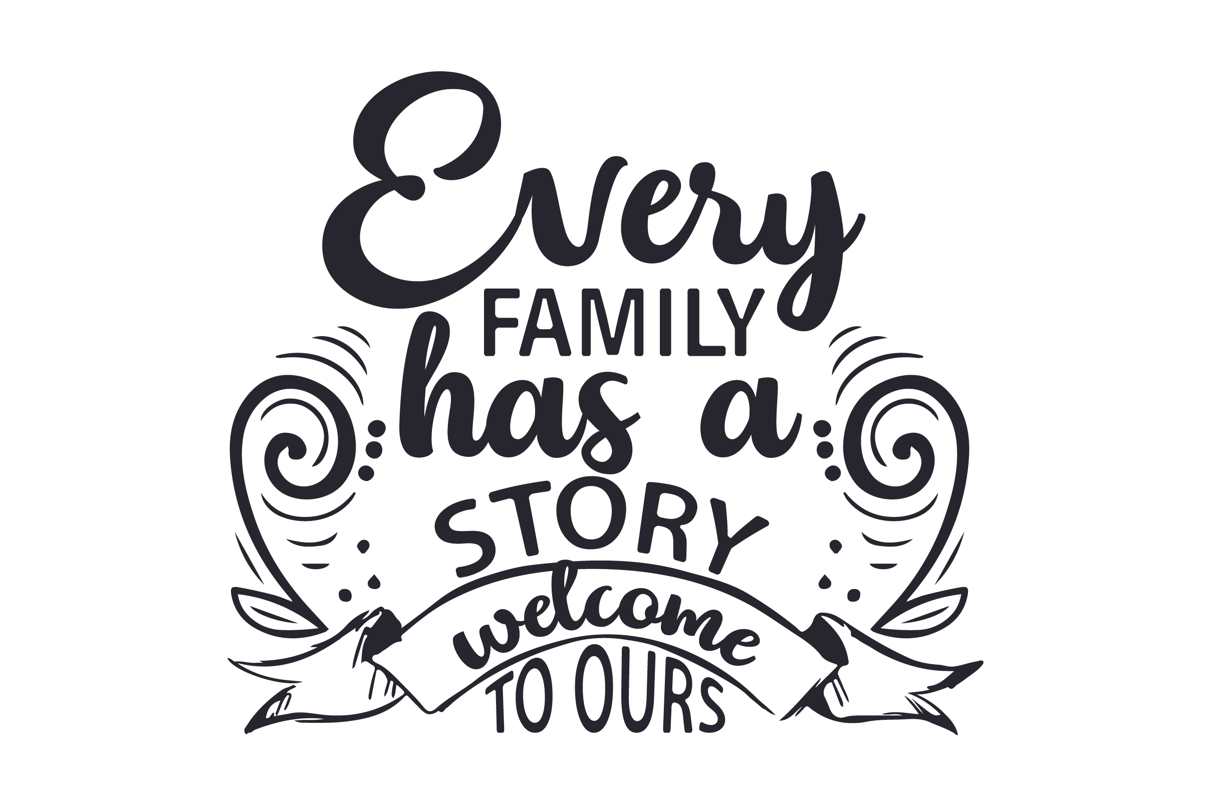 Download Free Every Family Has A Story Welcome To Ours Svg Plotterdatei Von for Cricut Explore, Silhouette and other cutting machines.