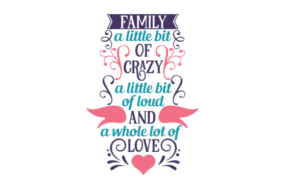 Download Free Family A Little Bit Of Crazy A Little Bit Of Loud And A Whole for Cricut Explore, Silhouette and other cutting machines.