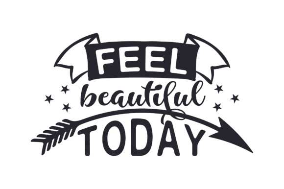 Feel Beautiful Today Beauty & Fashion Craft Cut File By Creative Fabrica Crafts