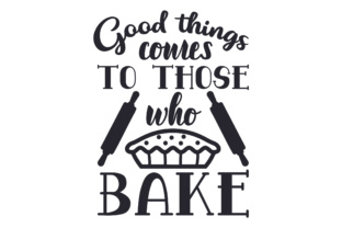 Good Things Comes to Those Who Bake Craft Design By Creative Fabrica Crafts