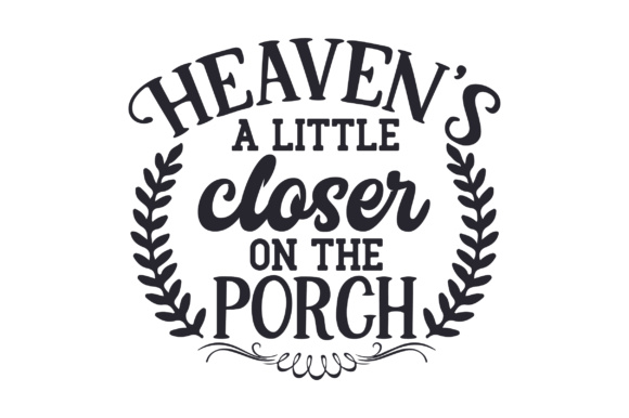 Download Free Heaven S A Little Closer On The Porch Svg Cut File By Creative for Cricut Explore, Silhouette and other cutting machines.