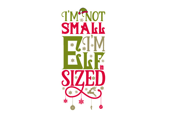 Download Free I M Not Small I M Elf Sized Svg Cut File By Creative Fabrica for Cricut Explore, Silhouette and other cutting machines.