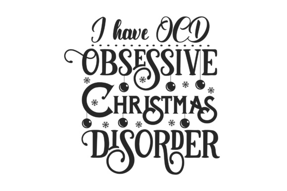 I Have Ocd Obsessive Christmas Disorder Svg Cut File By