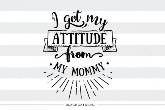 I Got My Attitude from My Mommy SVG Graphic Crafts By BlackCatsMedia