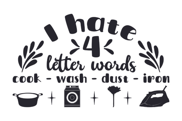 I Hate 4 Letter Words Cook Wash Dust Iron Svg Cut File