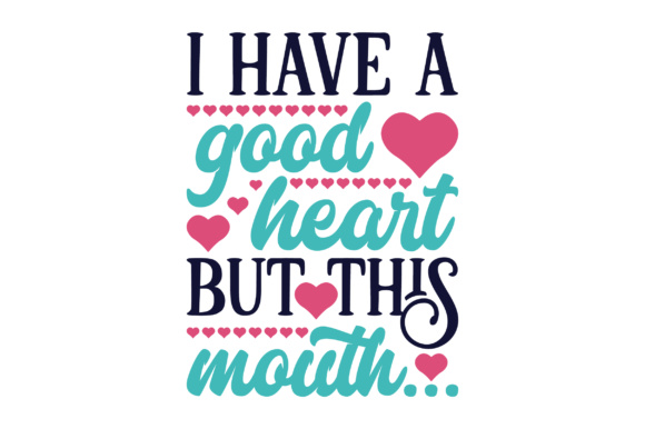 Download Free I Have A Good Heart But This Mouth Svg Cut File By Creative for Cricut Explore, Silhouette and other cutting machines.