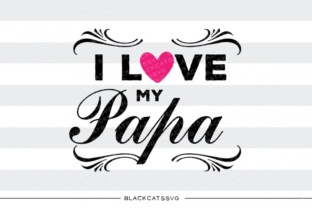 I Love My Papa SVG Graphic By sssilent_rage