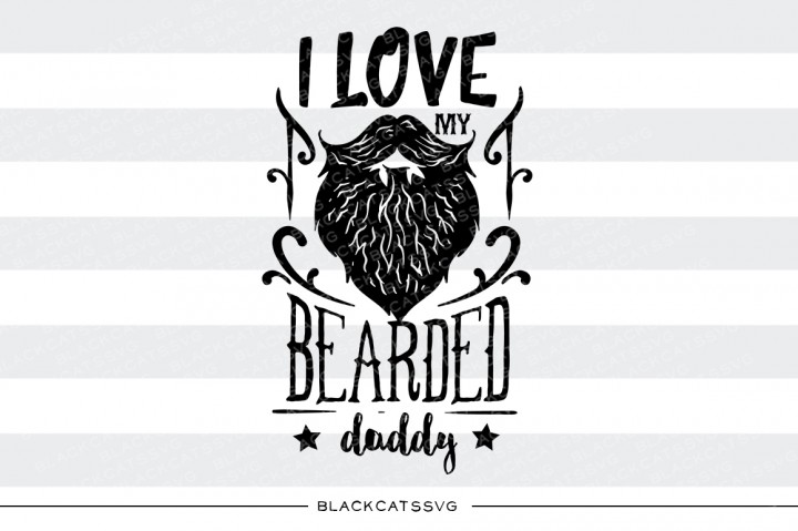I Love My Bearded Daddy Svg Graphic By Blackcatsmedia Creative Fabrica