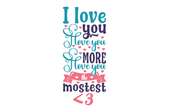 Download Free I Love You I Love You More I Love You The Mostest 3 Svg Cut for Cricut Explore, Silhouette and other cutting machines.