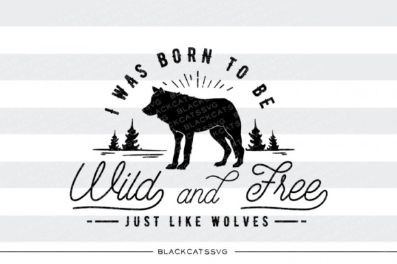 I Was Born to Be Wild and Free Graphic Crafts By BlackCatsMedia