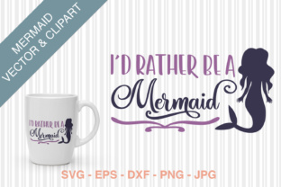 I'd Rather Be a Mermaid SVG Graphic By Kristy Hatswell