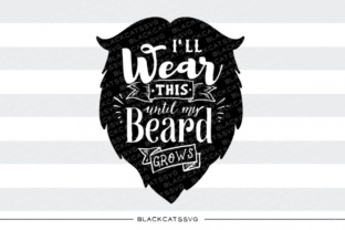 I'll Wear This Until My Beard Grows SVG Graphic By sssilent_rage