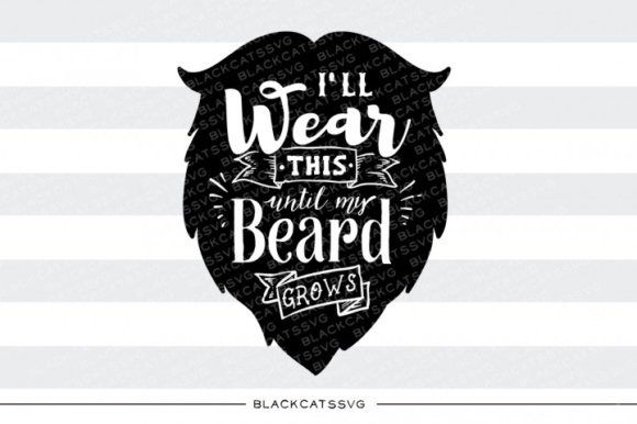 Download Free I Ll Wear This Until My Beard Grows Svg Graphic By for Cricut Explore, Silhouette and other cutting machines.