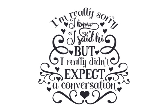 I'm Really Sorry, I Know I Said Hi, but I Really Didn't Expect a Conversation Craft Design By Creative Fabrica Crafts Image 2