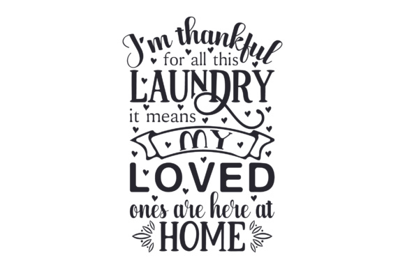 I'm Thankful for All This Laundry, It Means My Loved Ones Are Here at Home Laundry Room Craft Cut File By Creative Fabrica Crafts