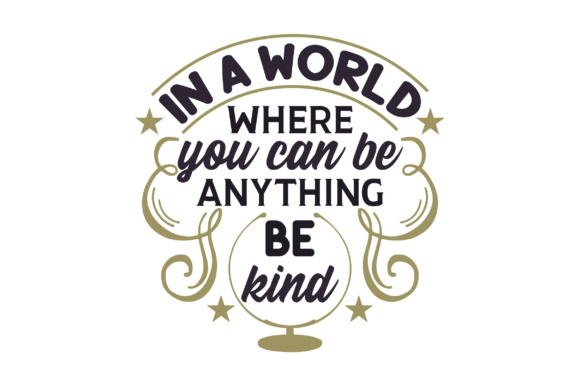 In a World Where You Can Be Anything, Be Kind Craft Design By Creative Fabrica Crafts Image 1