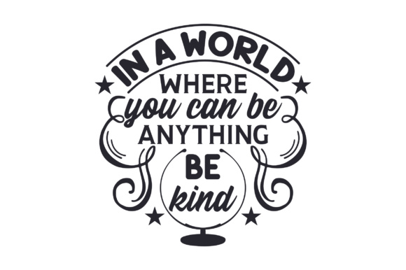In a World Where You Can Be Anything, Be Kind Craft Design By Creative Fabrica Crafts Image 2