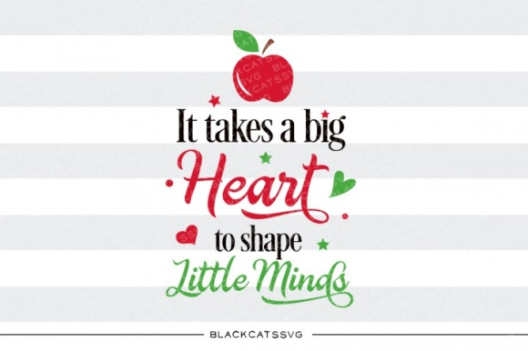 It Takes a Big Heart to Shape Little Minds Grafik Designvorlagen von BlackCatsMedia