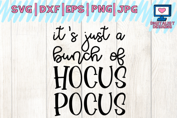 It's Just a Bunch of Hocus Pocus - Halloween Design Graphic Crafts By digitalistdesigns