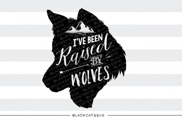 I've Been Raised by Wolves SVG Graphic Crafts By BlackCatsMedia