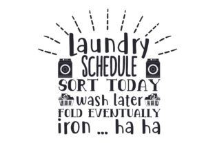 Laundry Schedule - Sort Today, Wash Later, Fold Eventually, Iron ... Ha Ha Laundry Room Craft Cut File By Creative Fabrica Crafts