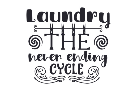 Laundry, the Never Ending Cycle Laundry Room Craft Cut File By Creative Fabrica Crafts