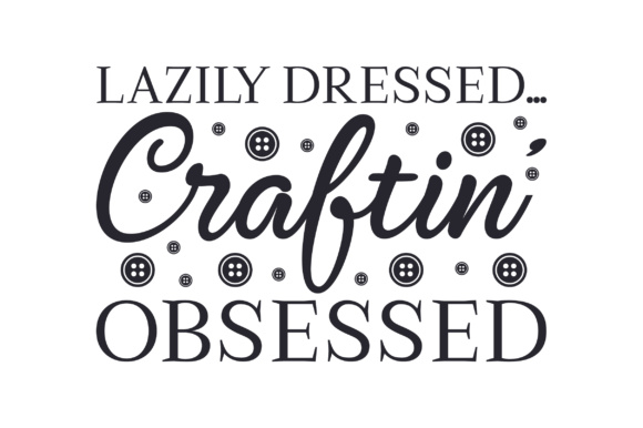Lazily Dressed... Craftin' Obsessed Hobbies Craft Cut File By Creative Fabrica Crafts