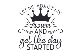 Let Me Adjust My Crown and Get the Day Started Craft Design By Creative Fabrica Crafts
