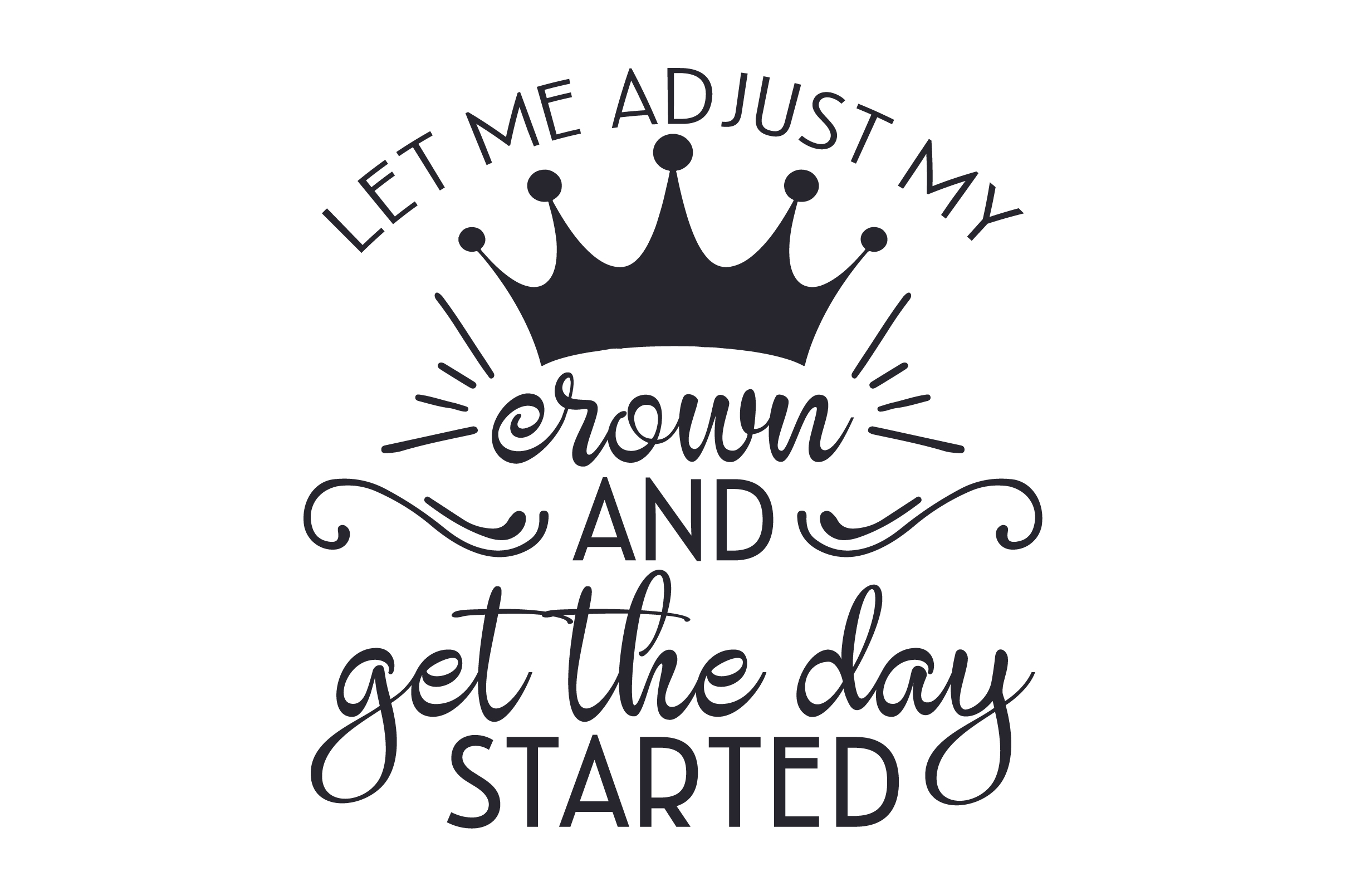 Download Free Let Me Adjust My Crown And Get The Day Started Svg Cut File By for Cricut Explore, Silhouette and other cutting machines.
