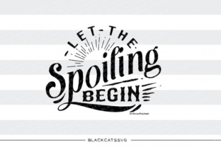 Let the Spoiling Begin SVG Graphic By sssilent_rage