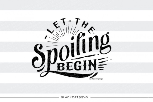 Let the Spoiling Begin SVG Graphic Crafts By BlackCatsMedia - Image 1