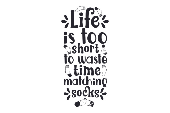Life is Too Short to Waste Time Matching Socks Laundry Room Craft Cut File By Creative Fabrica Crafts