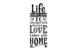 Life Takes You to Unexpected Places, Love Takes You Home Craft Design By Creative Fabrica Crafts