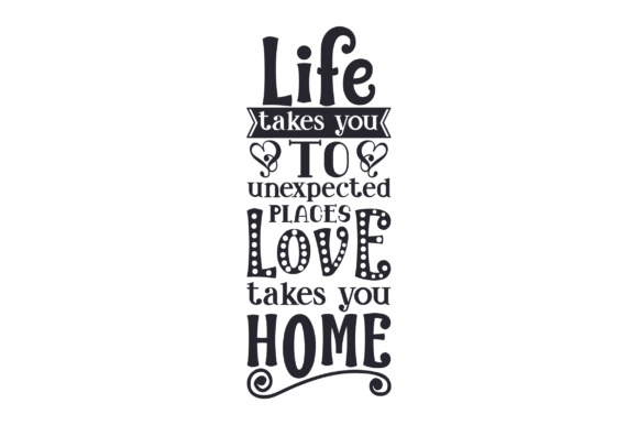 Life Takes You to Unexpected Places, Love Takes You Home Craft Design By Creative Fabrica Crafts Image 1