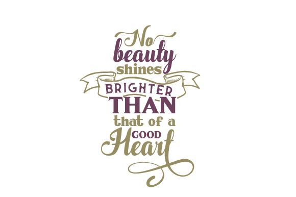 No Beauty Shines Brighter Than That of a Good Heart Beauty & Fashion Craft Cut File By Creative Fabrica Crafts