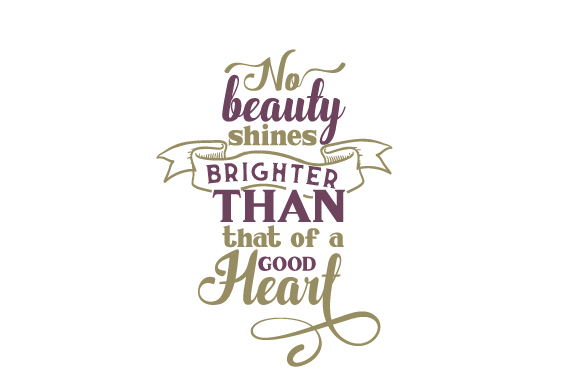 Download Free No Beauty Shines Brighter Than That Of A Good Heart Svg for Cricut Explore, Silhouette and other cutting machines.