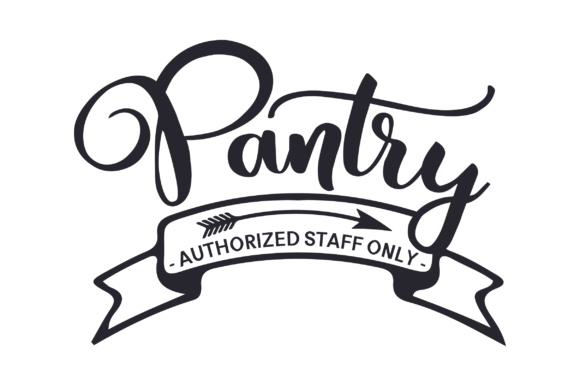 Pantry - Authorized Staff Only - Kitchen Craft Cut File By Creative Fabrica Crafts