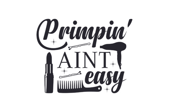 Download Free Primpin Aint Easy Svg Cut File By Creative Fabrica Crafts for Cricut Explore, Silhouette and other cutting machines.