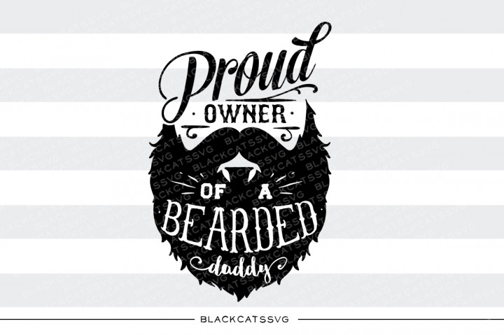 Proud Owner Of A Bearded Daddy Svg Graphic By Blackcatsmedia